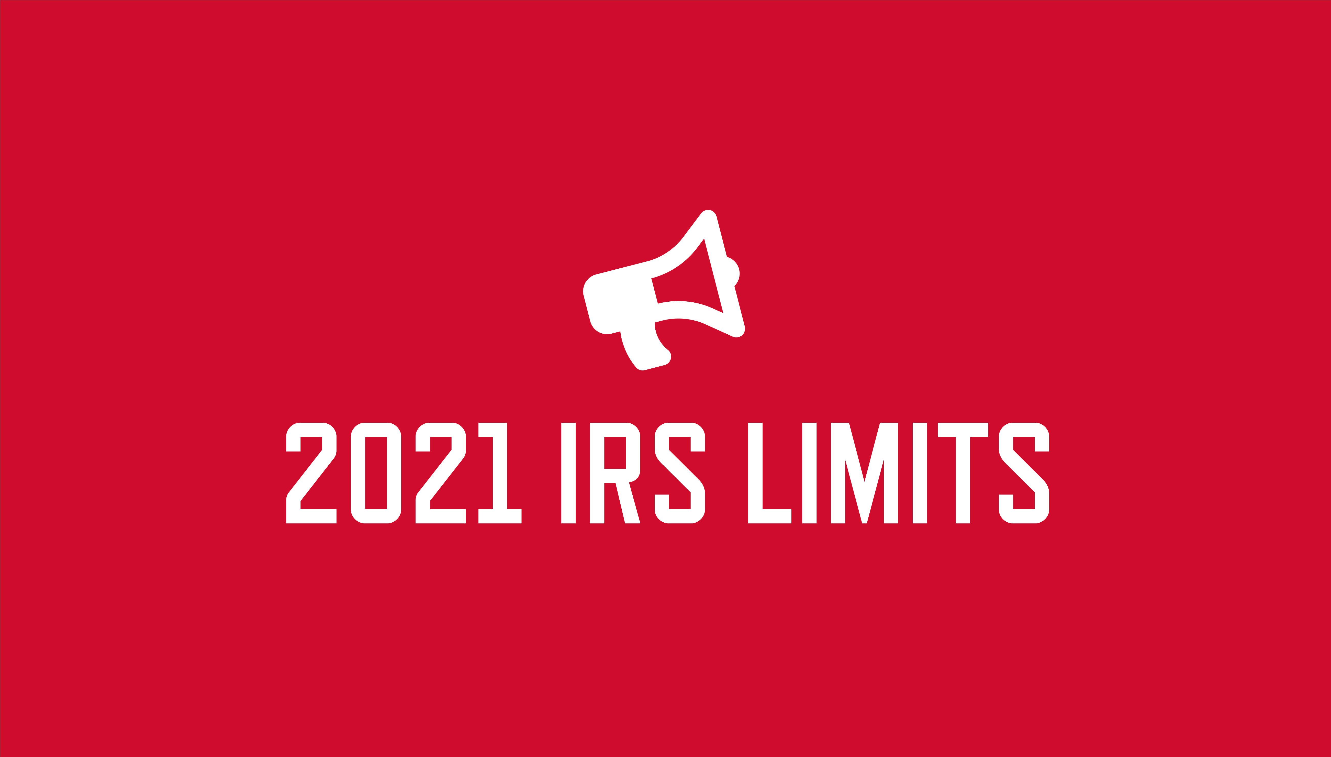 Graphic with red background, speaker icon and text reading 2021 IRS limits
